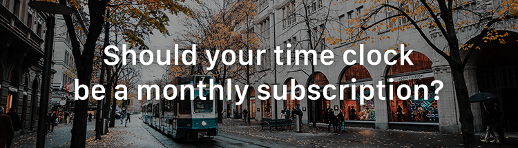 Should your time clock be a monthly subscription